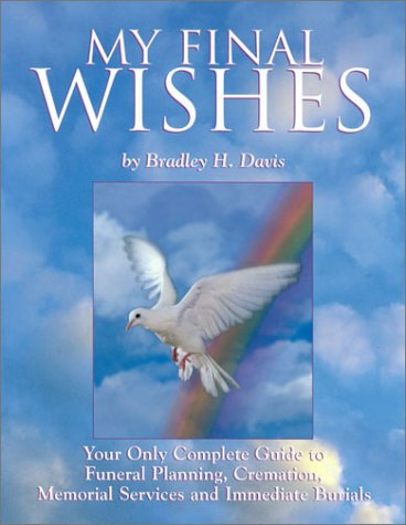 9780970834102: My Final Wishes: Your Only Complete Guide to Funeral Planning, Cremation, Memorial Services and Immediate Burials
