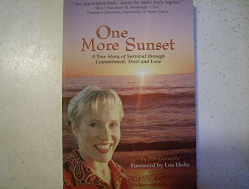 9780970838704: One More Sunset: A True Story of Survival Through Commitment, Trust and Love