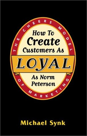 9780970840905: How to Create Customers as Loyal as Norm Peterson