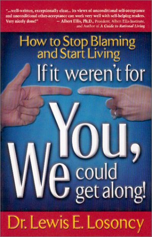 If It Weren't for You, We Could Get Along : Stop Blaming and Start Living: Lewis E. Losoncy