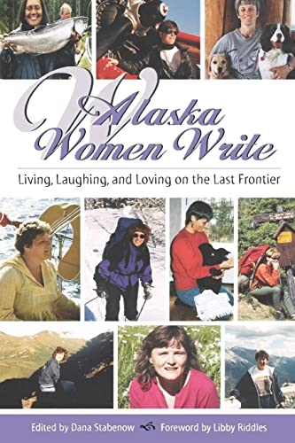 9780970849380: Alaska Women Write: Living, Loving and Laughing on the Last Frontier