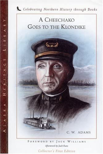 9780970849397: A Cheechako Goes to the Klondike: The Personal Story of a Famous River Boat Captain (Alaska Book Adventures (Epicenter Press))