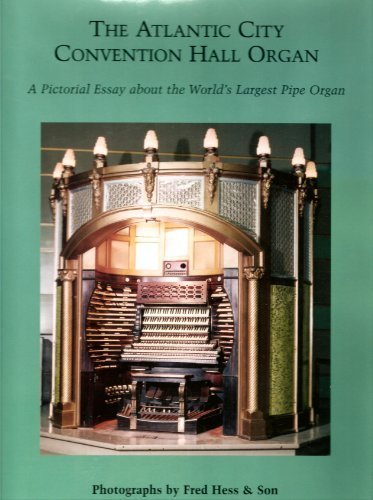 9780970849410: The Atlantic City Convention Hall Organ: A Pictorial Essay of the World's Largest Pipe Organ