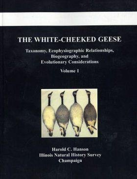 9780970850430: The White-Cheeked Geese: Taxonomy, Ecophysiographic Relationships, Biogeography, and Evolutionary Considerations, Volume 1 (Volume 1)