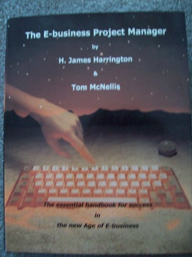 The E-business Project Manager (The essential handbook for success in the new Age of E-business): H...