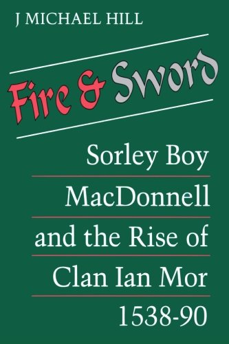 9780970852526: Fire and Sword: Sorley Boy MacDonnell and the Rise of Clan Ian Mor 1538-90