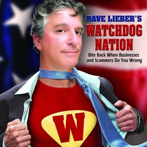 9780970853059: Dave Lieber's Watchdog Nation: Bite Back When Businesses and Scammers Do You Wrong