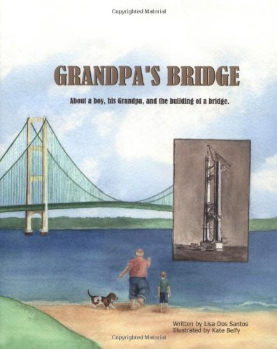 Grandpa's Bridge: About a Boy, His Grandpa, and the Building of a Bridge: Lisa DosSantos