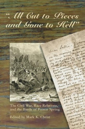 9780970857491: All Cut to Pieces and Gone to Hell: The Civil War, Race Relations, and the Battle of Poison Spring
