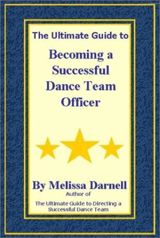 9780970860217: The Ultimate Guide to Becoming a Successful Dance Team Officer