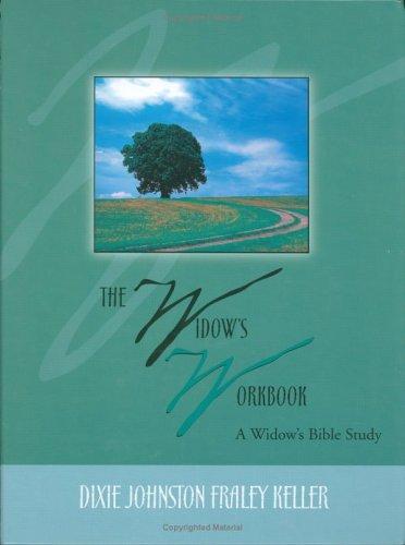 The Widow's Workbook: A Widow's Bible Study: Keller, Dixie Johnston Fraley