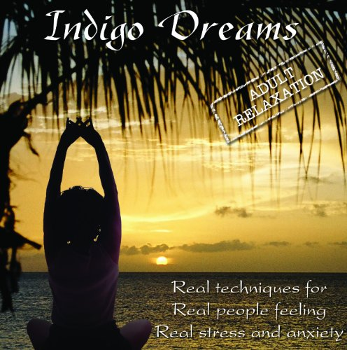 9780970863331: Indigo Dreams: Adult Relaxation-Guided Meditation/Relaxation Techniques decrease anxiety, stress, anger