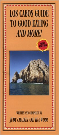 Los Cabos Guide to Good Eating and More: Chaikin, Judy, Wool, Ida