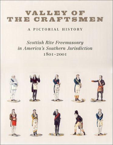 9780970874917: Valley of the Craftsmen: A Pictoral History:  Scottish Rite Freemasonry in America's Southern Jurisdiction, 1801-2001