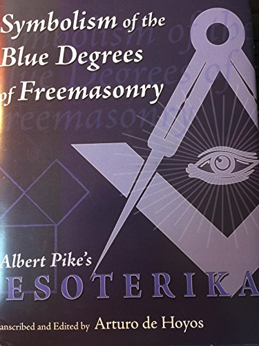 9780970874948: Albert Pike's Esoterika - The Symbolism of the Blue Degrees of Freemasonry