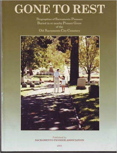 Gone to rest: Biographies of Sacramento pioneers buried in or nearby Pioneer Grove in the Old ...