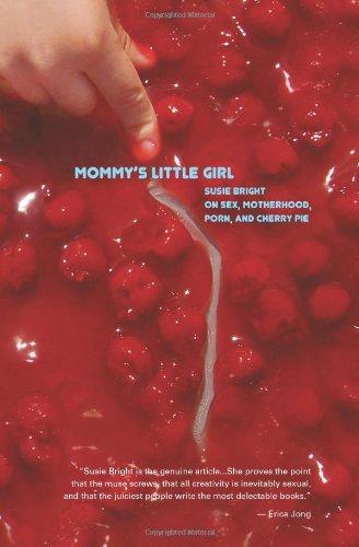 Mommy's Little Girl: On Sex, Motherhood, Porn,: Bright, Susie