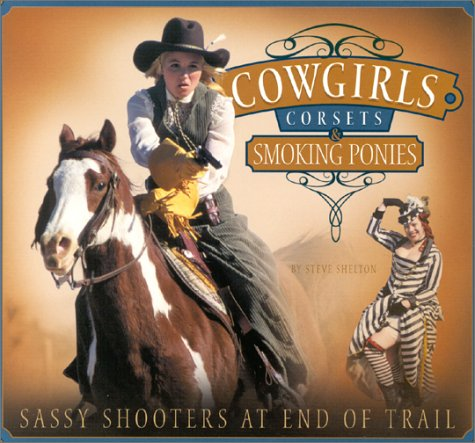 9780970886606: Cowgirls, Corsets, and Smoking Ponies