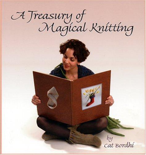 A Treasury Of Magical Knitting: Bordhi, Cat