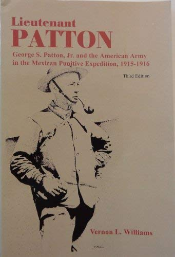 9780970892775: Lieutenant Patton: George S. Patton, Jr. and the American Army in the Mexican Punitive Expedition, 1915-1916