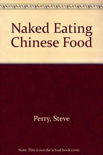 Naked Eating Chinese Food: Perry, Steve