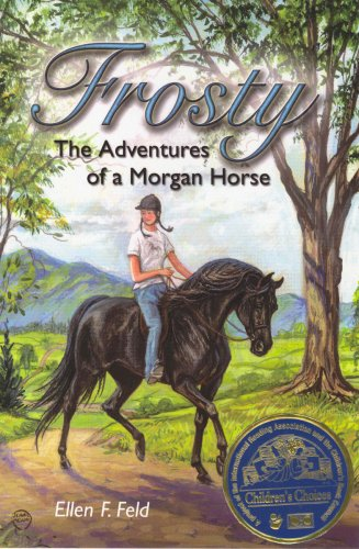 Frosty: The Adventures of a Morgan Horse: Ellen F. Feld;