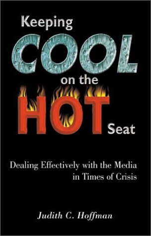 9780970901408: Keeping Cool on the Hot Seat: Dealing Effectively with the Media in Times of Crisis