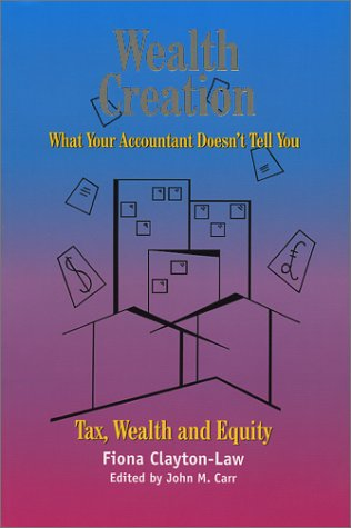 9780970904706: Wealth Creation : What Your Accountant Doesn't Tell You