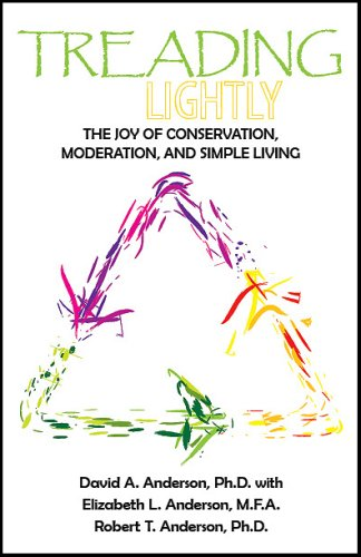 Treading Lightly: The Joy of Conservation, Moderation,: David A. Anderson,