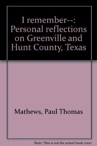 I remember--: Personal reflections on Greenville and: Mathews, Paul Thomas
