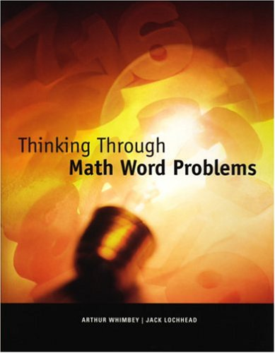 Thinking Through Math Word Problems (0970907559) by Whimbey, Arthur; Lochhead, Jack
