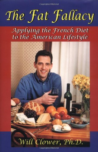 Fat Fallacy, The Applying the French Diet to the American Lifestyle