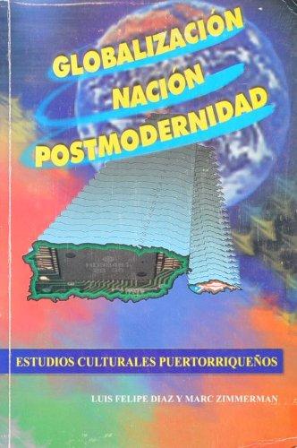 Globalizacion, Nacion, Postmodernidad: Estudios Culturales Puertorriquenos: Marc Zimmerman; Carlos