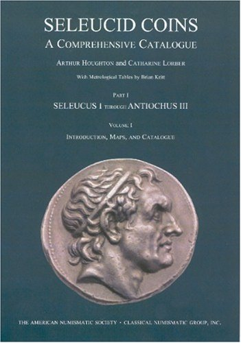 9780970926838: Seleucid Coins, a Comprehensive Catalog. Part 1: Seleucus I – Antiochus III (Volume I Introduction, Maps, and Catalogue) (Volume 1 Part 1)