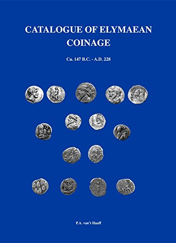 Catalogue of Elymaean Coinage Ca. 147 B.c. - A.d. 228: P.A. Van't Haaff