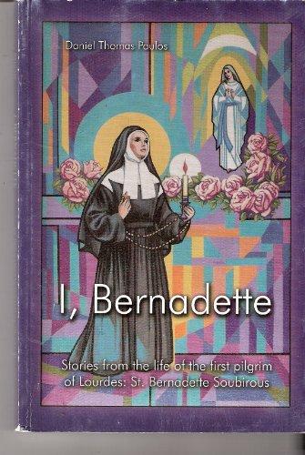9780970927101: I, Bernadette: Stories From the Life of the First Pilgrim of Lourdes: St. Bernadette Soubirous
