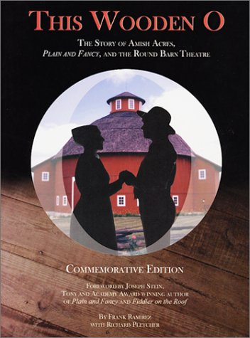 This Wooden O : the Story of Amish Acres, Plain and Fancy and the Round Barn Theatre: Ramirez, ...