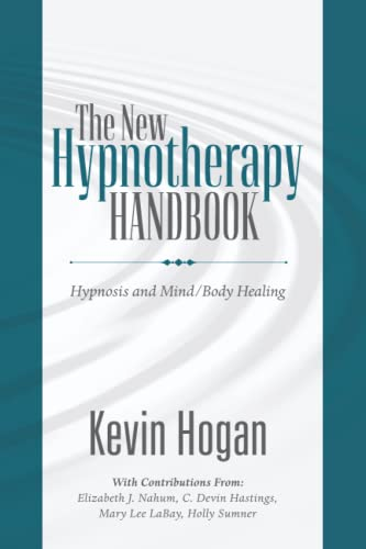 The New Hypnotherapy Handbook: Hypnosis and Mind/Body: Kevin Hogan