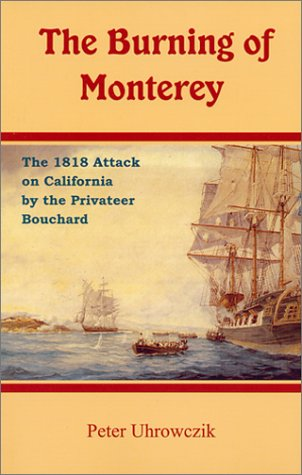 9780970935205: The Burning of Monterey : The 1818 Attack on California by the Privateer Bouchard