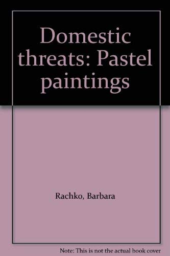 Domestic Threats: Pastel Paintings by Barbara Rachko: Rachko, Barbara and Gerrit Henry, Britta ...