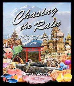 Chasing the Rain: My Treasure Hunt for the World's Most Beautiful Mushrooms: Lockwood, Taylor F...