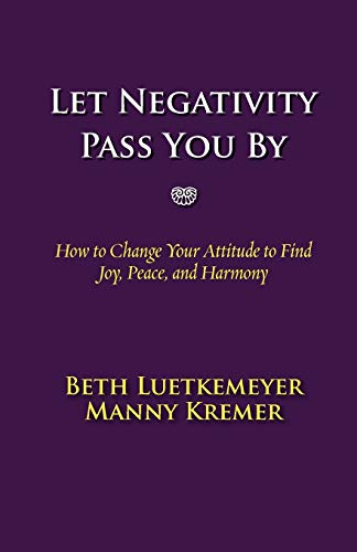 9780970947765: Let Negativity Pass You by: How to Change Your Attitude to Find Joy, Peace, and Harmony