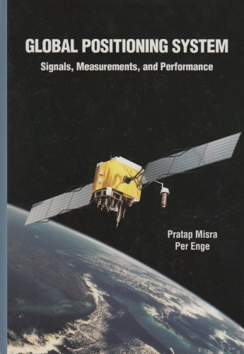 Global Positioning System: Signals, Measurements and Performance: Pratap Misra, Per
