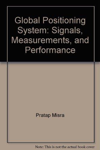 Global Positioning System: Signals, Measurements, and Performance: Pratab Misra; Per Enge