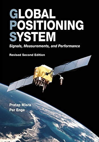 Global Positioning System: Signals, Measurements, and Performance: Misra, Pratap; Enge,