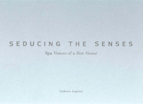 Seducing the Senses: Spa Visions of a Bon Vivant (Creating the Luxury Spa Experience): Angeloni, ...