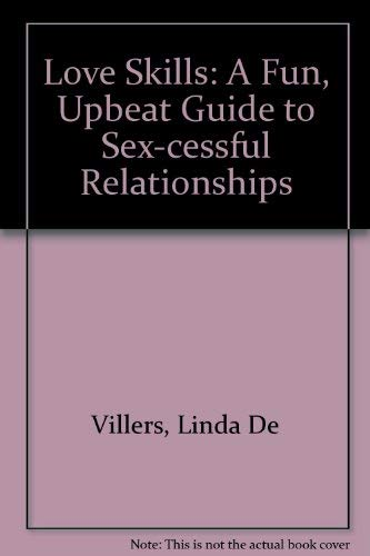 9780970956545: Love Skills: A Fun, Upbeat Guide to Sex-cessful Relationships