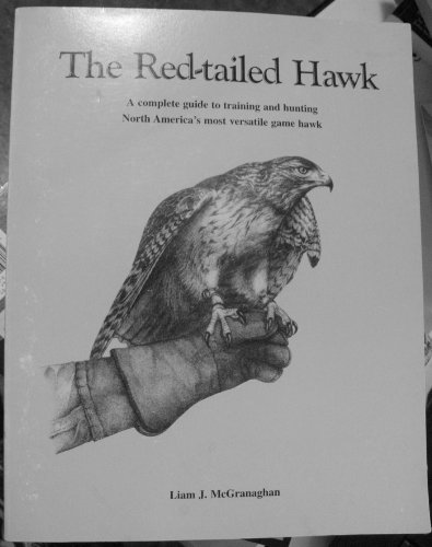 9780970957108: The Red-Tailed Hawk: A Complete Guide to Training and Hunting North America's Most Versatile Game Hawk