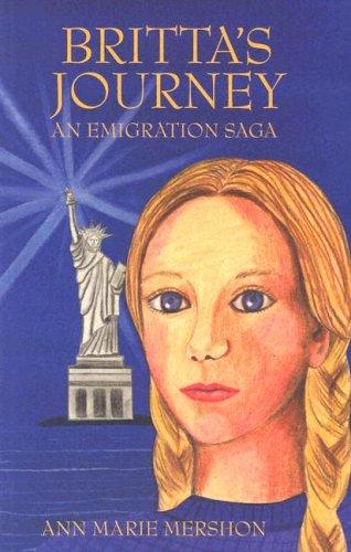 Britta's Journey An Emigration Saga: Mershon, Ann Marie