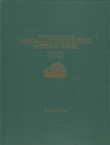 9780970960306: Irish Immigrants Of The Emigrant Industrial Savings Bank 1850-1853 Volume 1